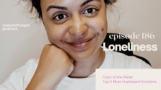 Loneliness (& how to overcome) - Top 5 Most Unpleasant Emotions - RealPositiveGirl Podcast