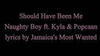 Should Have Been Me - Naughty Boy ft  Kyla & Popcaan (Lyrics)