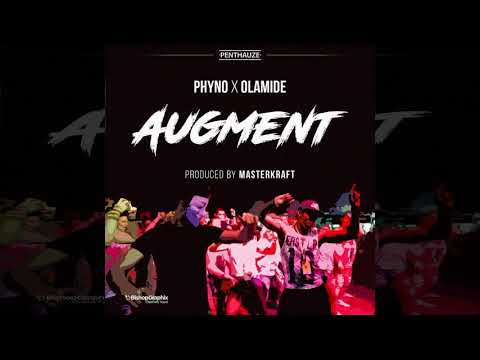 Phyno - Augment (feat. Olamide) [Official Audio]