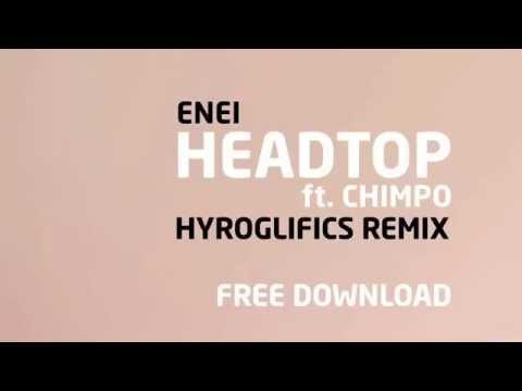 EneiHeadtop featChimpo Hyroglifics Remix