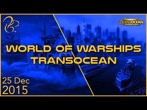 World of Warships + TransOcean | 25th December 2015 | SquirrelPlus
