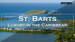 St. Barts - A luxury destination in the Caribbean - LUXE.TV