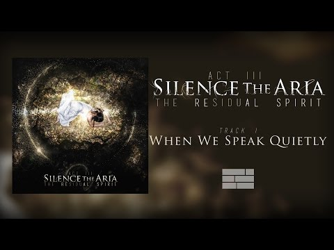 Silence The Aria - 01 When We Speak Quietly [official stream]