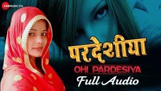 ओही परदेसिया Ohi Pardesiya Full Audio | Pardeshiya | Radha Maurya | Ashish Verma