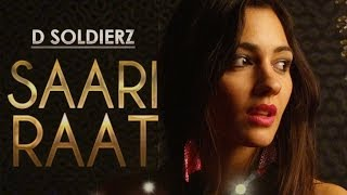 SAARI RAAT FULL VIDEO SONG | D SOLDIERZ | NEW PUNJABI SONG 2013