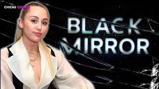 MILEY CYRUS ESTÁ FILMANDO un EPISODIO de BLACK MIRROR
