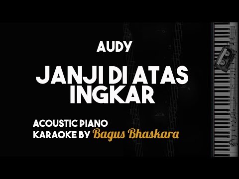 Audy - Janji di Atas Ingkar (Piano Karaoke Backing Track With Lyrics on Screen)