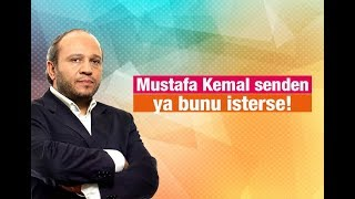 Salih Tuna   Mustafa Kemal senden ya bunu isterse!