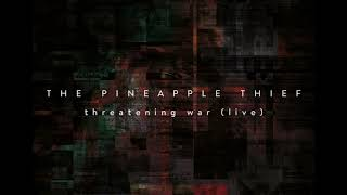 The Pineapple Thief - Threatening War (live) (from Hold Our Fire)