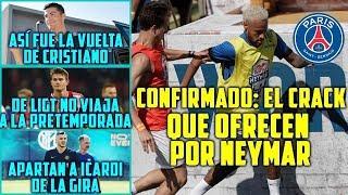 CONFIRMADO: EL CRACK QUE OFRECEN POR NEYMAR | VUELVE CRISTIANO RONALDO | ICARDI APARTADO