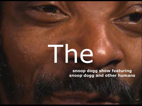 The Snoop Dogg Show Featuring Snoop Dogg and Other Humans