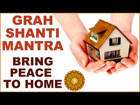 GRAH-SHANTI / HOME-PEACE MANTRA: FOR PEACE, PROSPERITY & POS