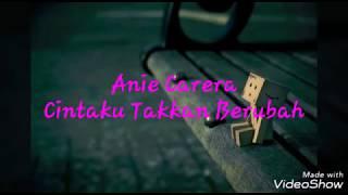 Cintaku Takkan Berubah-Anie Carera(Lirik Video)