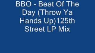 BBO - Beat Of The Day (Throw Ya Hands Up)125th Street LP Mix