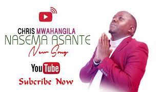 CHRIS MWAHANGILA - NASEMA ASANTE (Official Audio)