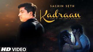 Kadraan (Full Song) Sachin Seth | Arjit | Jass Pannu | Latest Punjabi Songs 2019