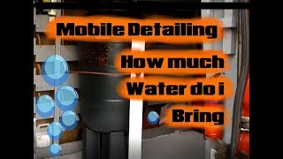 How much Water do i bring Mobile Detailing