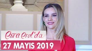 Esra Erol'da 27 Mayıs 2019 - Tek Parça