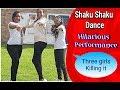 SHAKU DANCE| THREE GIRLS KILLING IT