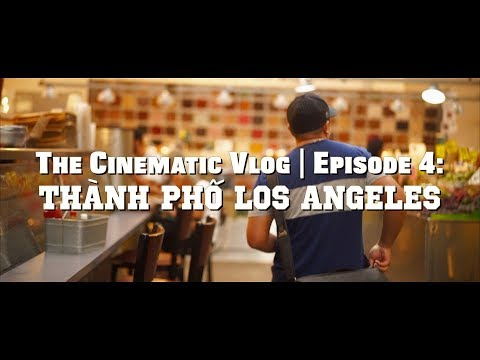 The Cinematic-vlog|Episode 4: Thành phố Los Angeles