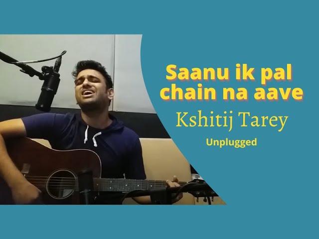 Saanu ik pal | Unplugged | studio jam | Kshitij Tarey