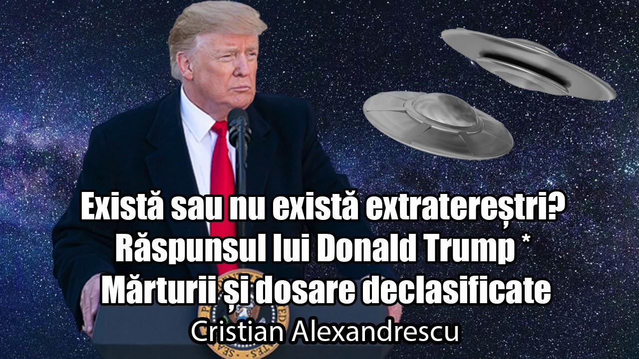 Exista Sau Nu Exista Extraterestrii? Raspunsul Lui Donald Trump *Marturii Si Dosare Declasificate