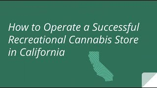 How to Operate a Successful Recreational Cannabis Store in California
