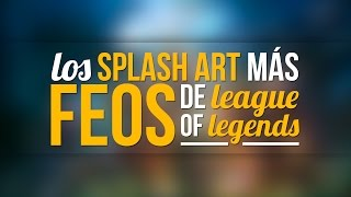 Los Splash Art más FEOS de League of Legends
