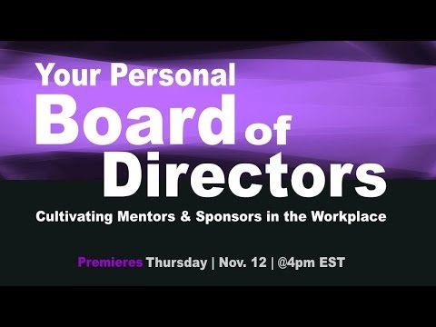 Your Personal Board of Directors: Cultivating Mentors & Sponsors in the Workplace