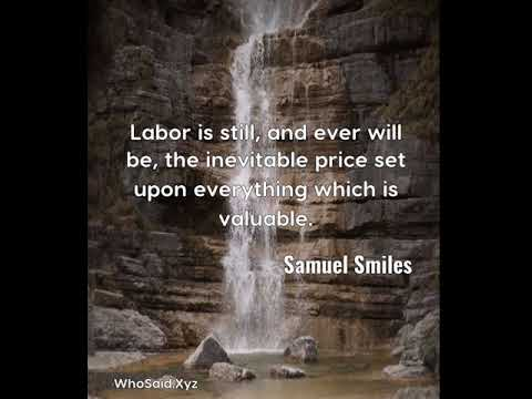 Samuel Smiles: Labor is still, and ever will be, the inevitable price  ......