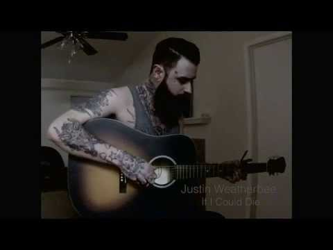 Justin Weatherbee - If I Could Die - Original Song (video)