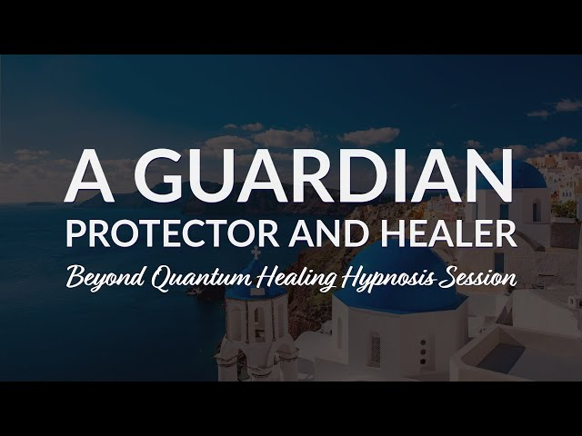 A Guardian, Protector & Healer :: A Beyond Quantum Healing Hypnosis Session