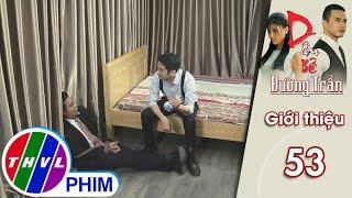 Thương em gái, Hai Sáng trả thù Kim Cẩm | Hé lộ phim Dâu bể đường trần - Tập 53