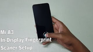 Xiaomi Mi A3 In-Display Fingerprint Scanner Setup & Working