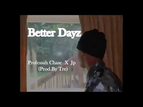 Professah Chase X Jp - Better Dayz (ReProd By Tre)