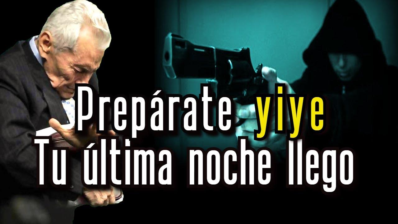 Yiye Avila Prepárate TU ÚLTIMA NOCHE LLEGÓ, Predicación Cristiana