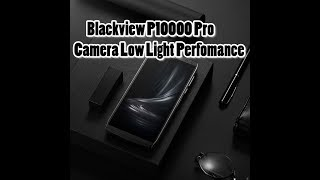 Blackview P10000 Pro (4GB 64GB 11000mAh ) Camera  Low Light Perfomance