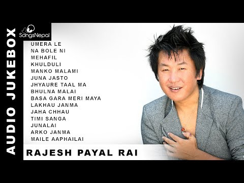Rajesh Payal Rai Songs (Audio Jukebox) | Hit Nepali Songs Collection - Rajesh Payal Rai 2018/2074
