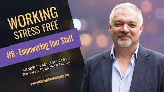 "Working Stress Free #6 Empowering your staff - Pt1 - ""taking the stress out of wellbeing"""