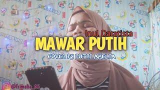 MAWAR PUTIH-INUL DARATISTA (Cover By Putri Amelia)