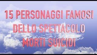 15 PERSONAGGI FAMOSI DELLO SPETTACOLO MORTI SUICIDI