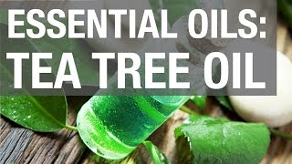 Essential Oils: Tea Tree Oil
