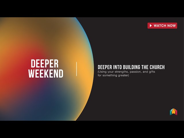 Deeper Into Building the Church - Breakout Session