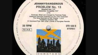 "[1993] Johnny Dangerous - ""Problem No. 13"" (Joe T Vannelli Remix)"