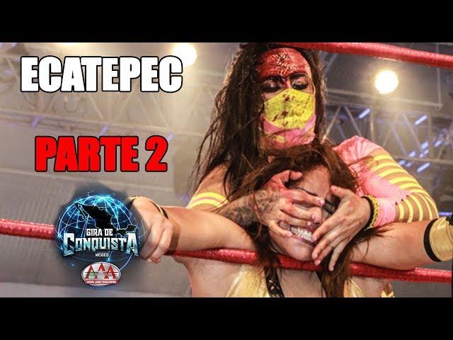 ECATEPEC Parte 2 - Lucha Libre AAA Worldwide 2018