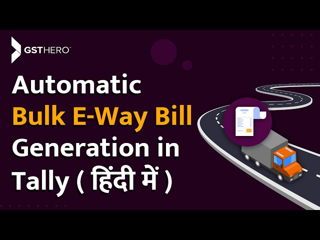 Automatic Bulk E Way Bill in Tally (Hindi) - Generate, Update Vehicle & Transporter ID, Consolidate