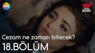 """Aşk Laftan Anlamaz 18 Bölüm """" Cezam ne zaman bitecek """""""