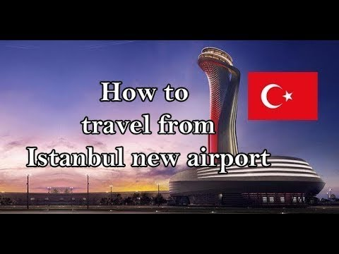 How To Travel From Istanbul New Airport - Istanbul, Turkey (2020)