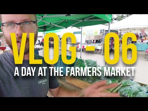 VLOG - 06 - A Day at the Farmers Market
