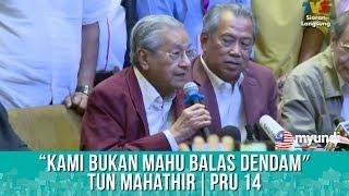 'Kami bukan mahu balas dendam' - Tun Dr Mahathir | Khamis 10 Mei 2018